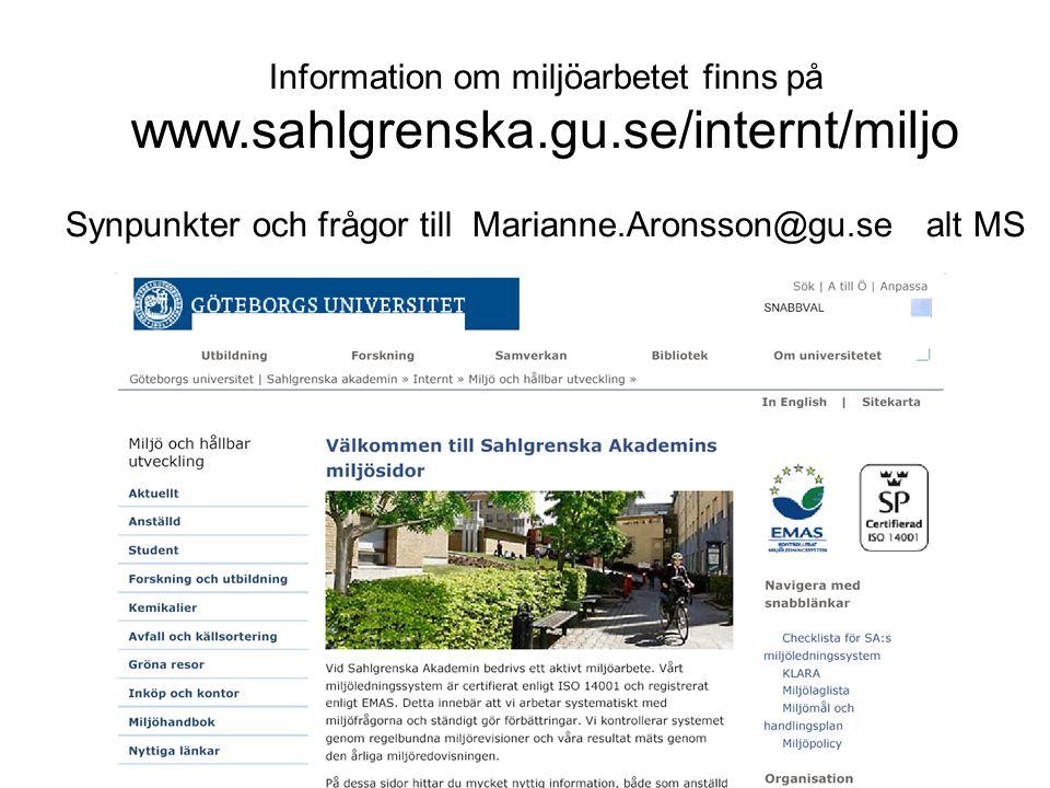 Information om miljöarbetet finns på www.sahlgrenska.gu.se/internt/miljo Synpunkter och frågor till Marianne.Aronsson@gu.se alt MS