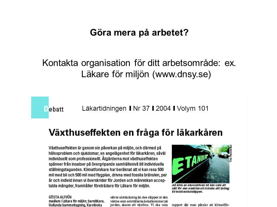 Läkartidningen ❙ Nr 37 ❙ 2004 ❙ Volym 101 Kontakta organisation för ditt arbetsområde: ex. Läkare för miljön (www.dnsy.se) Göra mera på arbetet?