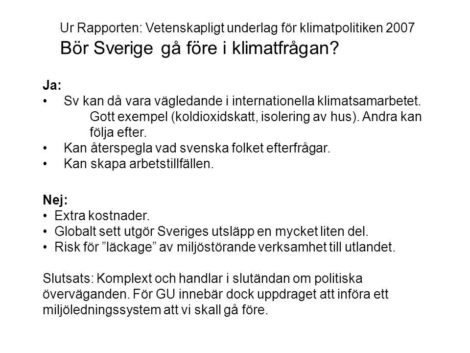 Ur Rapporten: Vetenskapligt underlag för klimatpolitiken 2007 Bör Sverige gå före i klimatfrågan? Ja: • Sv kan då vara vägledande i internationella kl