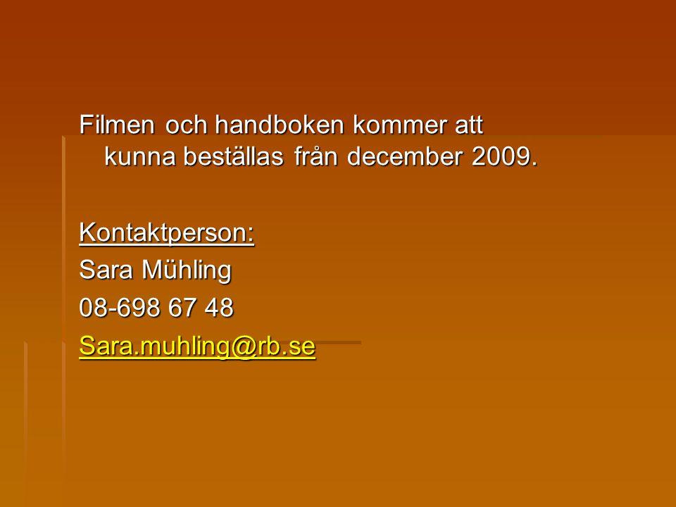 Filmen och handboken kommer att kunna beställas från december 2009. Kontaktperson: Sara Mühling 08-698 67 48 Sara.muhling@rb.se