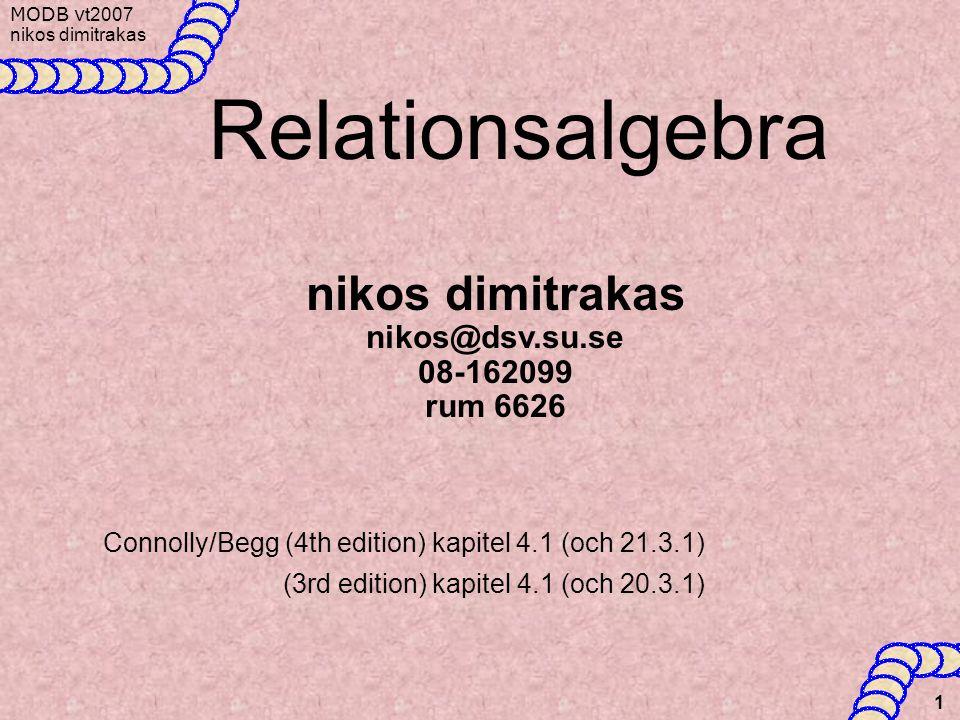 MODB v t2007 nikos dimitrakas 1 Relationsalgebra Connolly/Begg (4th edition) kapitel 4.1 (och 21.3.1) (3rd edition) kapitel 4.1 (och 20.3.1) nikos dim
