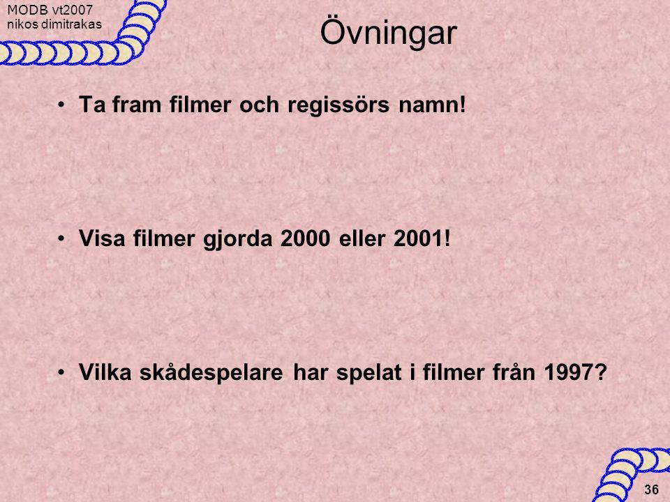 MODB v t2007 nikos dimitrakas 36 Övningar •Ta fram filmer och regissörs namn! •Visa filmer gjorda 2000 eller 2001! •Vilka skådespelare har spelat i fi