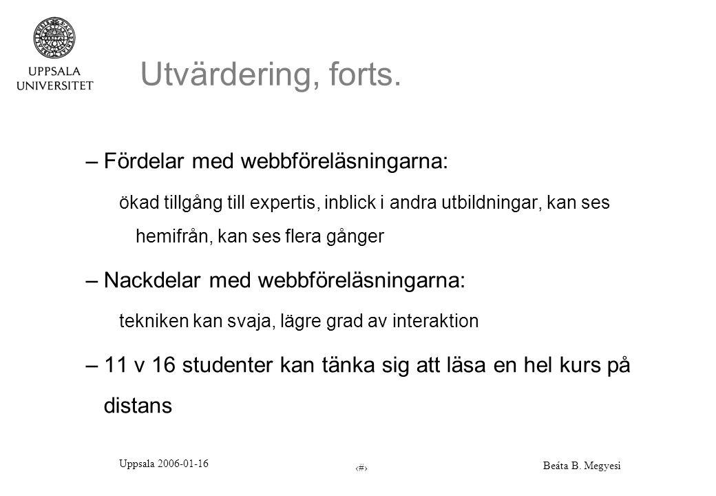 Uppsala 2006-01-16 Beáta B. Megyesi 10 Utvärdering, forts. –Fördelar med webbföreläsningarna: ökad tillgång till expertis, inblick i andra utbildninga