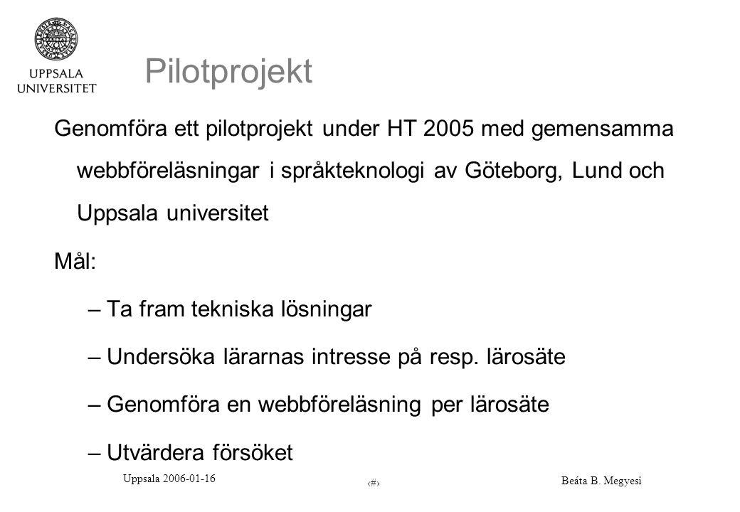 Uppsala 2006-01-16 Beáta B. Megyesi 2 Pilotprojekt Genomföra ett pilotprojekt under HT 2005 med gemensamma webbföreläsningar i språkteknologi av Göteb