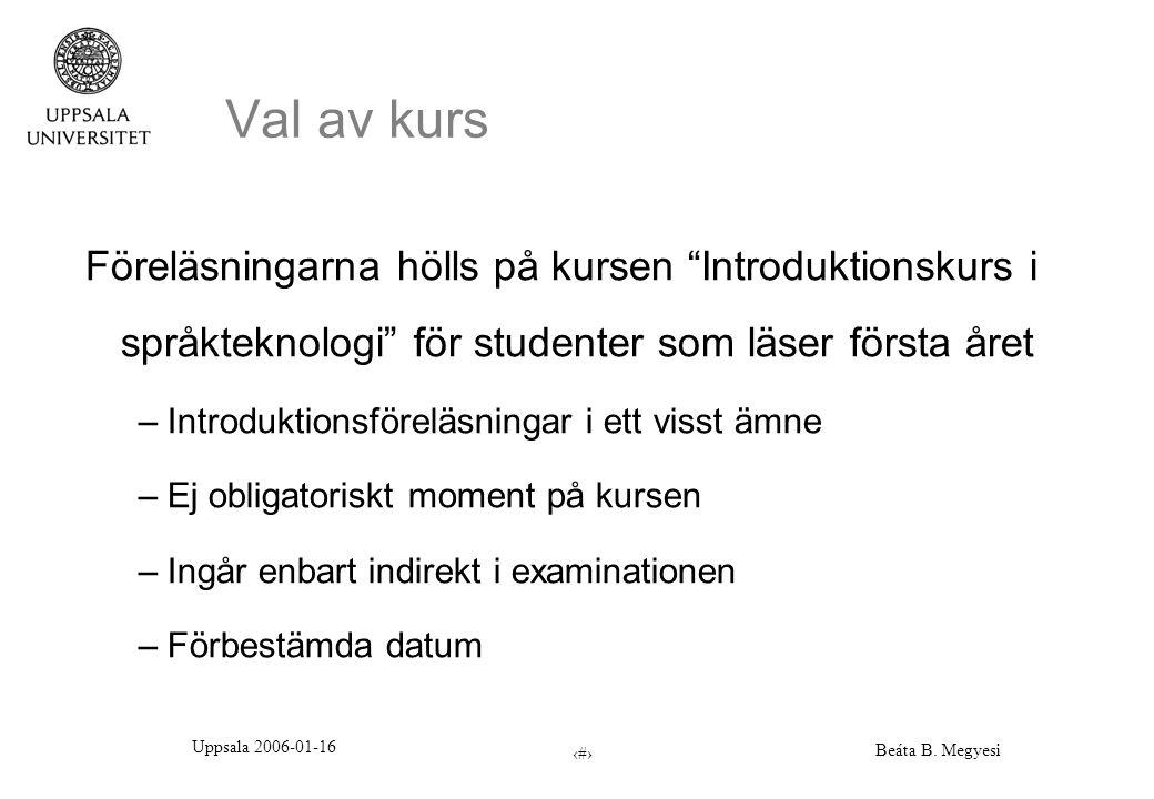 """Uppsala 2006-01-16 Beáta B. Megyesi 5 Val av kurs Föreläsningarna hölls på kursen """"Introduktionskurs i språkteknologi"""" för studenter som läser första"""