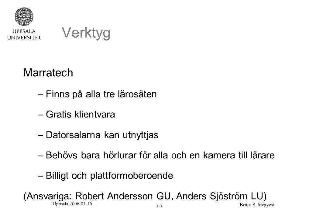 Uppsala 2006-01-16 Beáta B. Megyesi 6 Verktyg Marratech –Finns på alla tre lärosäten –Gratis klientvara –Datorsalarna kan utnyttjas –Behövs bara hörlu