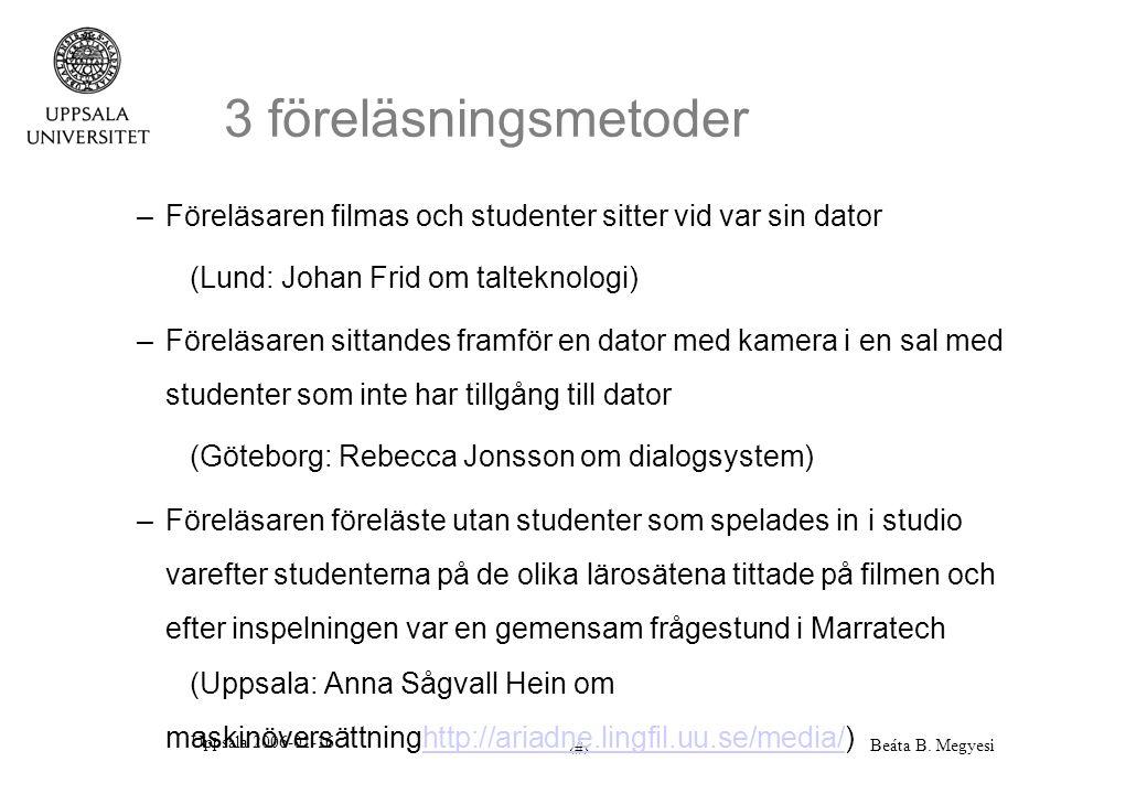 Uppsala 2006-01-16 Beáta B. Megyesi 7 3 föreläsningsmetoder –Föreläsaren filmas och studenter sitter vid var sin dator (Lund: Johan Frid om talteknolo