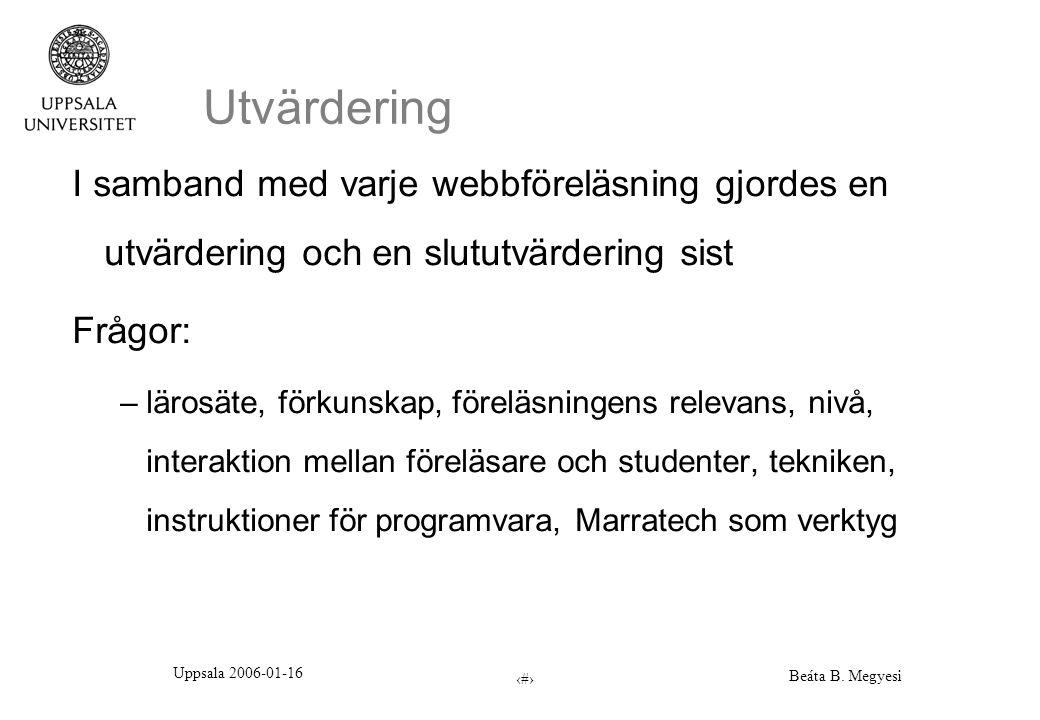 Uppsala 2006-01-16 Beáta B. Megyesi 8 Utvärdering I samband med varje webbföreläsning gjordes en utvärdering och en slututvärdering sist Frågor: –läro