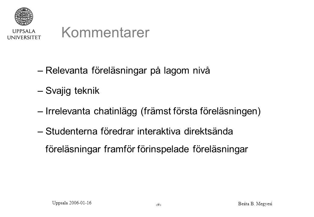 Uppsala 2006-01-16 Beáta B. Megyesi 9 Kommentarer –Relevanta föreläsningar på lagom nivå –Svajig teknik –Irrelevanta chatinlägg (främst första föreläs