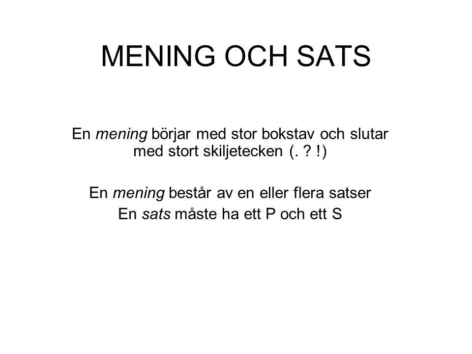 MENING OCH SATS En mening börjar med stor bokstav och slutar med stort skiljetecken (. ? !) En mening består av en eller flera satser En sats måste ha