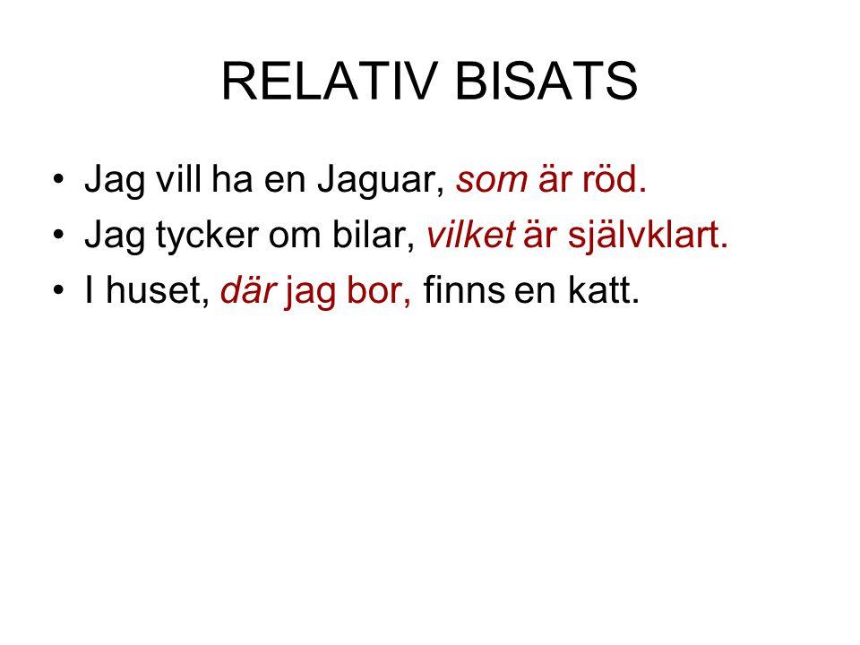 RELATIV BISATS •Jag vill ha en Jaguar, som är röd. •Jag tycker om bilar, vilket är självklart. •I huset, där jag bor, finns en katt.