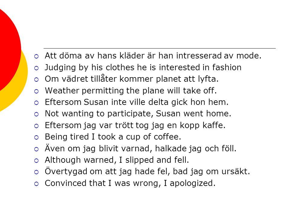  Att döma av hans kläder är han intresserad av mode.  Judging by his clothes he is interested in fashion  Om vädret tillåter kommer planet att lyft