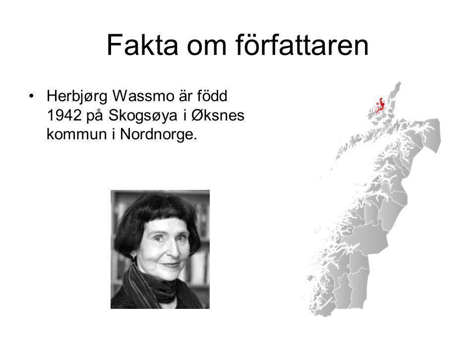 Fakta om författaren •Herbjørg Wassmo är född 1942 på Skogsøya i Øksnes kommun i Nordnorge.
