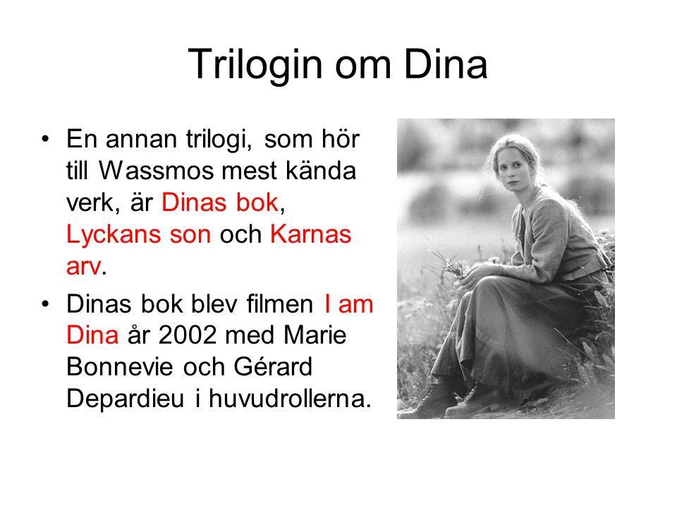 Trilogin om Dina •En annan trilogi, som hör till Wassmos mest kända verk, är Dinas bok, Lyckans son och Karnas arv. •Dinas bok blev filmen I am Dina å