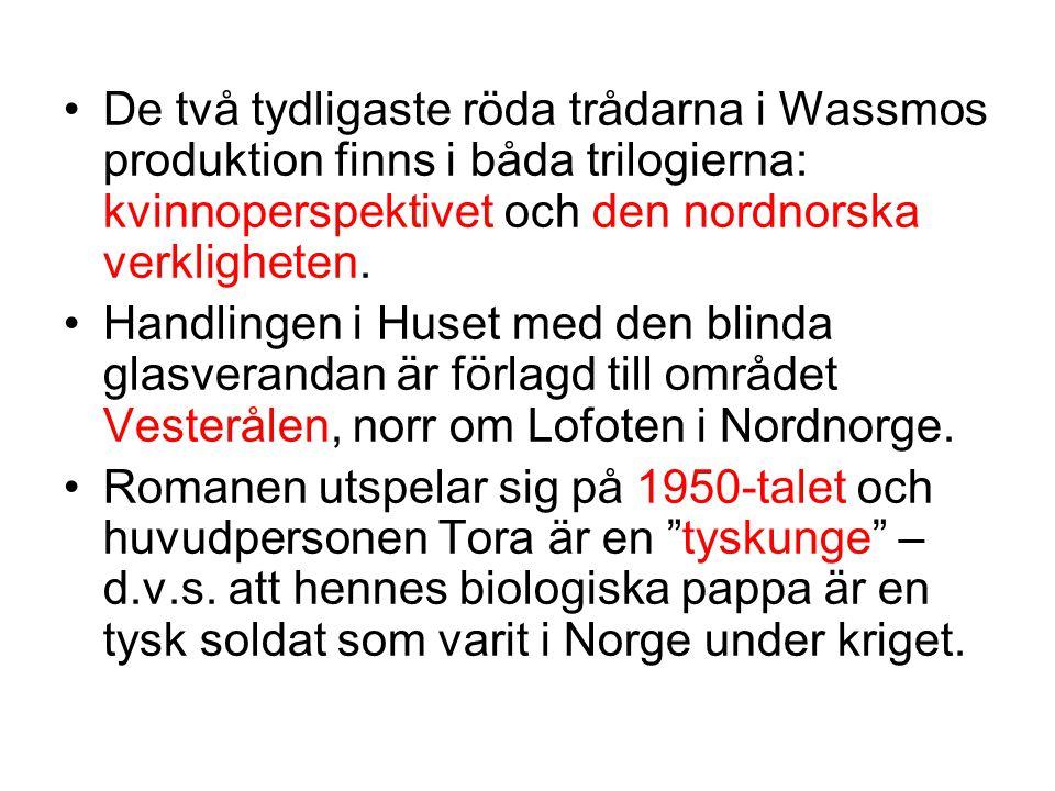 •De två tydligaste röda trådarna i Wassmos produktion finns i båda trilogierna: kvinnoperspektivet och den nordnorska verkligheten. •Handlingen i Huse