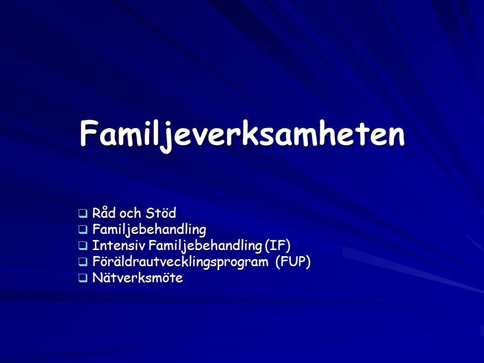 Familjeverksamheten  Råd och Stöd  Familjebehandling  Intensiv Familjebehandling (IF)  Föräldrautvecklingsprogram (FUP)  Nätverksmöte