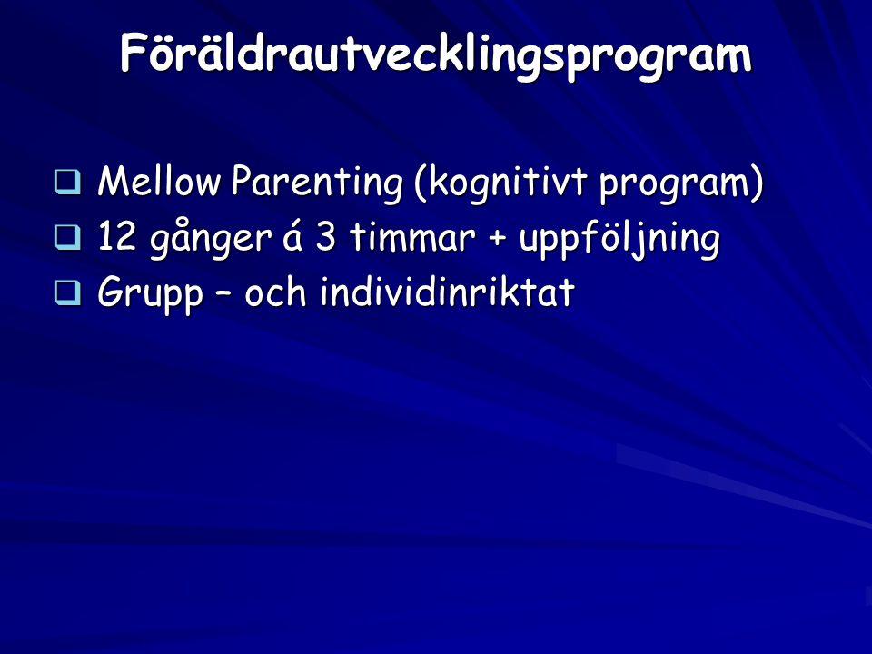 Föräldrautvecklingsprogram  Mellow Parenting (kognitivt program)  12 gånger á 3 timmar + uppföljning  Grupp – och individinriktat