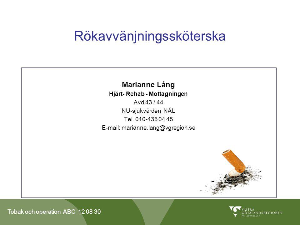 Tobak och operation ABC 12 08 30 Rökavvänjningssköterska Marianne Lång Hjärt- Rehab - Mottagningen Avd 43 / 44 NU-sjukvården NÄL Tel. 010-435 04 45 E-