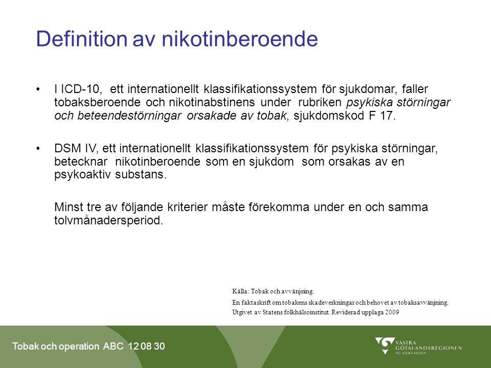 Tobak och operation ABC 12 08 30 Definition av nikotinberoende •I ICD-10, ett internationellt klassifikationssystem för sjukdomar, faller tobaksberoen