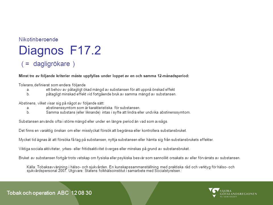 Tobak och operation ABC 12 08 30 Nikotinberoende Diagnos F17.2 ( = dagligrökare ) Minst tre av följande kriterier måste uppfyllas under loppet av en o