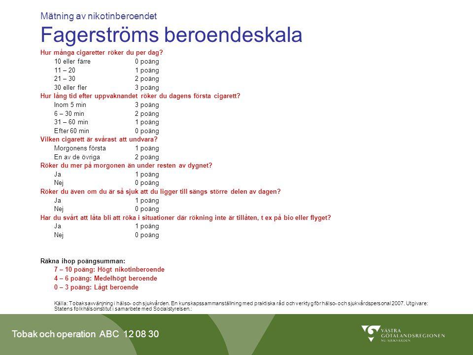 Tobak och operation ABC 12 08 30 Mätning av nikotinberoendet Fagerströms beroendeskala Hur många cigaretter röker du per dag? 10 eller färre0 poäng 11