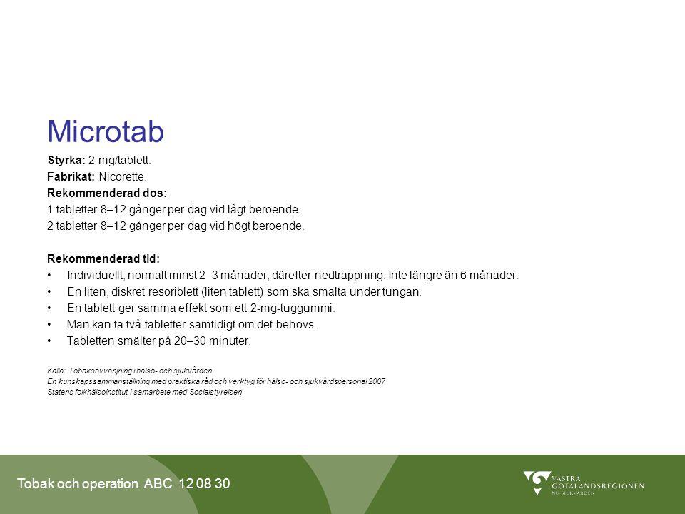 Tobak och operation ABC 12 08 30 Microtab Styrka: 2 mg/tablett. Fabrikat: Nicorette. Rekommenderad dos: 1 tabletter 8–12 gånger per dag vid lågt beroe