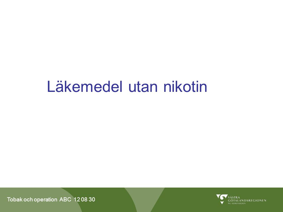 Tobak och operation ABC 12 08 30 Läkemedel utan nikotin