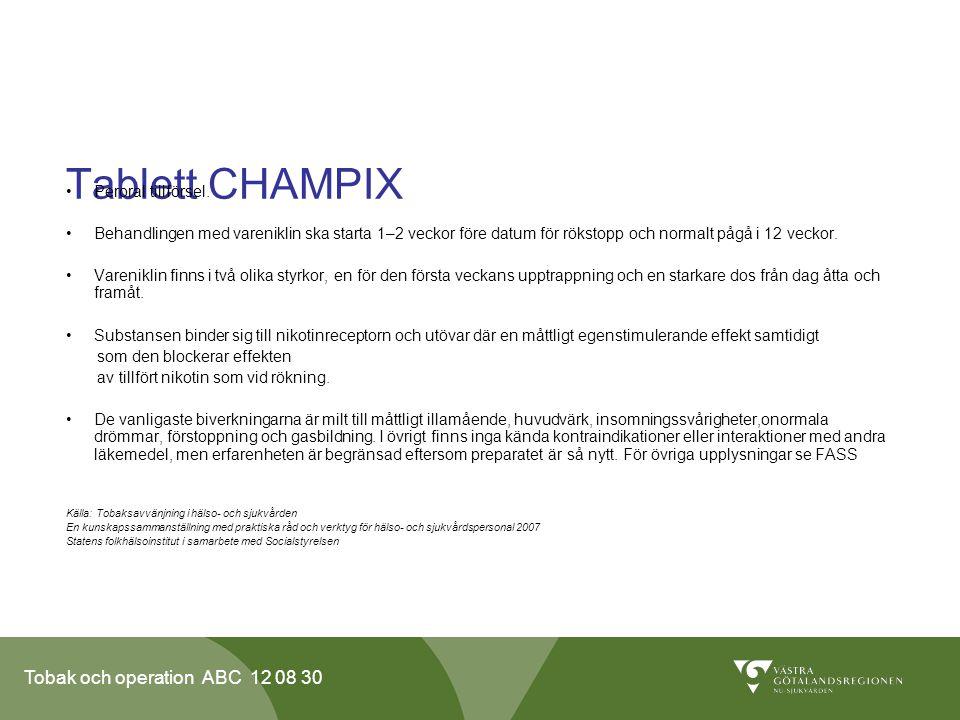 Tobak och operation ABC 12 08 30 Tablett CHAMPIX •Peroral tillförsel. •Behandlingen med vareniklin ska starta 1–2 veckor före datum för rökstopp och n