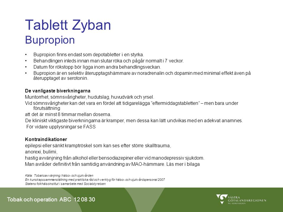 Tobak och operation ABC 12 08 30 Tablett Zyban Bupropion •Bupropion finns endast som depotabletter i en styrka. •Behandlingen inleds innan man slutar