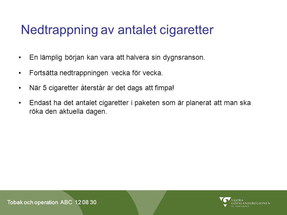 Tobak och operation ABC 12 08 30 Nedtrappning av antalet cigaretter •En lämplig början kan vara att halvera sin dygnsranson. •Fortsätta nedtrappningen