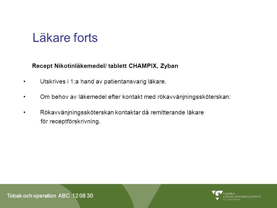 Tobak och operation ABC 12 08 30 Läkare forts Recept Nikotinläkemedel/ tablett CHAMPIX, Zyban • Utskrives i 1:a hand av patientansvarig läkare. • Om b
