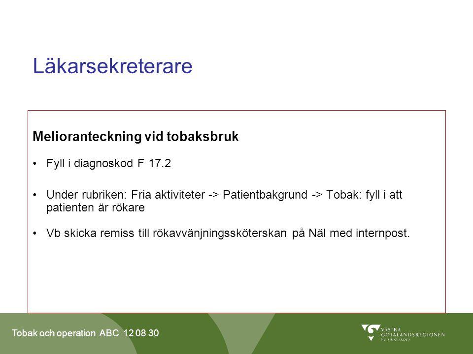 Tobak och operation ABC 12 08 30 Läkarsekreterare Melioranteckning vid tobaksbruk •Fyll i diagnoskod F 17.2 •Under rubriken: Fria aktiviteter -> Patie