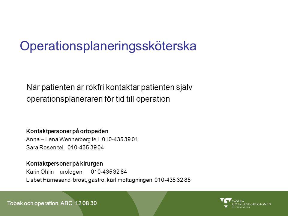 Tobak och operation ABC 12 08 30 Operationsplaneringssköterska När patienten är rökfri kontaktar patienten själv operationsplaneraren för tid till ope