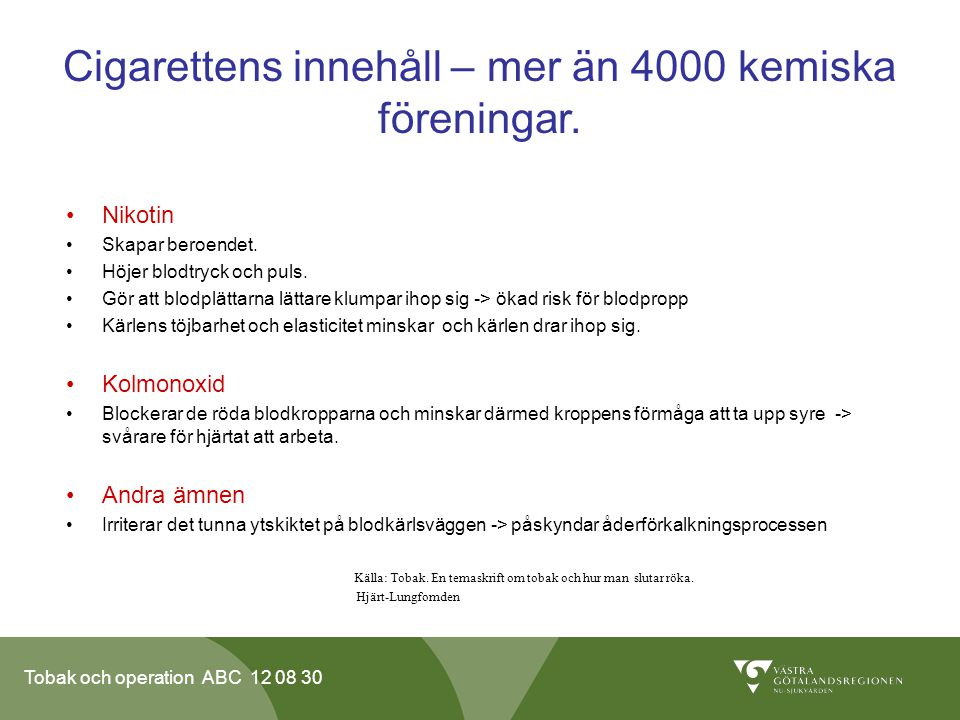 Tobak och operation ABC 12 08 30 Cigarettens innehåll – mer än 4000 kemiska föreningar. •Nikotin •Skapar beroendet. •Höjer blodtryck och puls. •Gör at