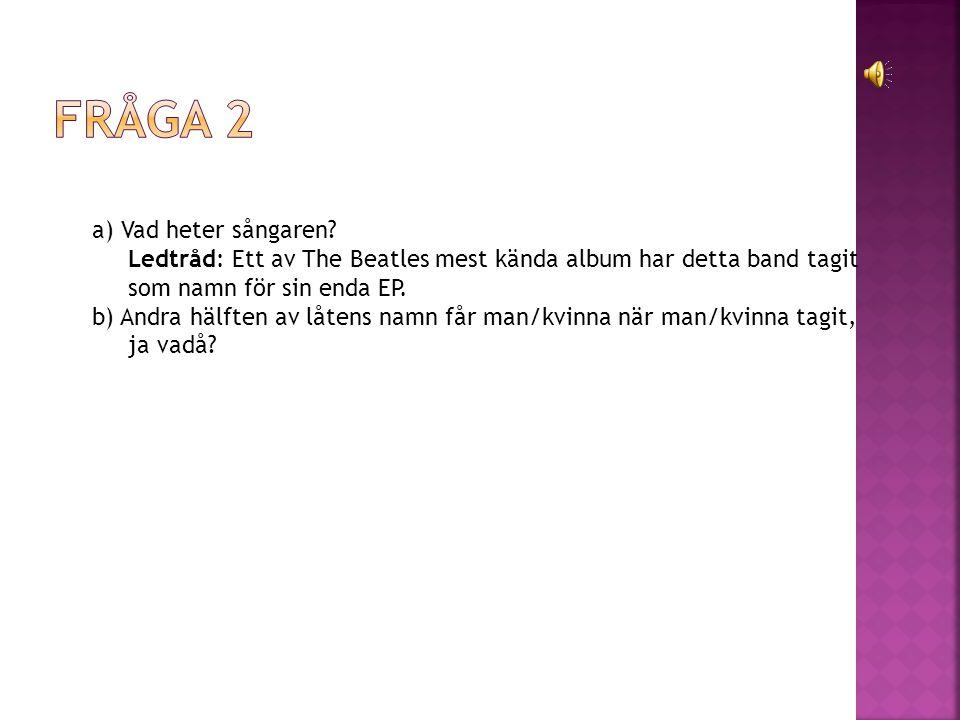 a) Vad heter sångaren.