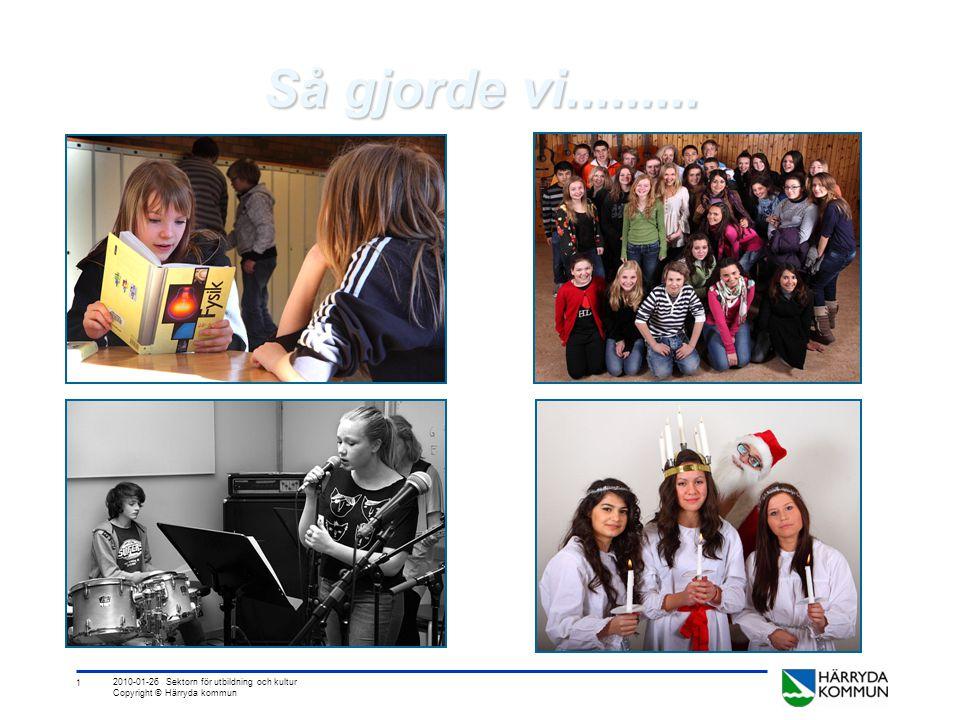 1 2010-01-26 Sektorn för utbildning och kultur Copyright © Härryda kommun Så gjorde vi.........