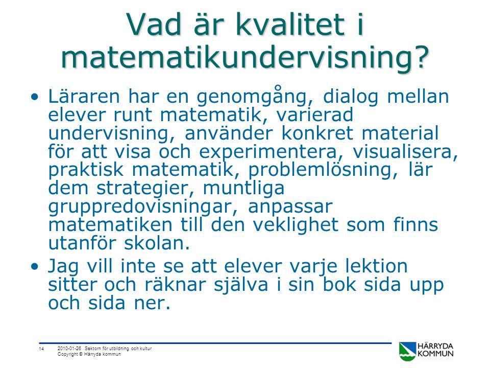 14 2010-01-26 Sektorn för utbildning och kultur Copyright © Härryda kommun Vad är kvalitet i matematikundervisning? •Läraren har en genomgång, dialog
