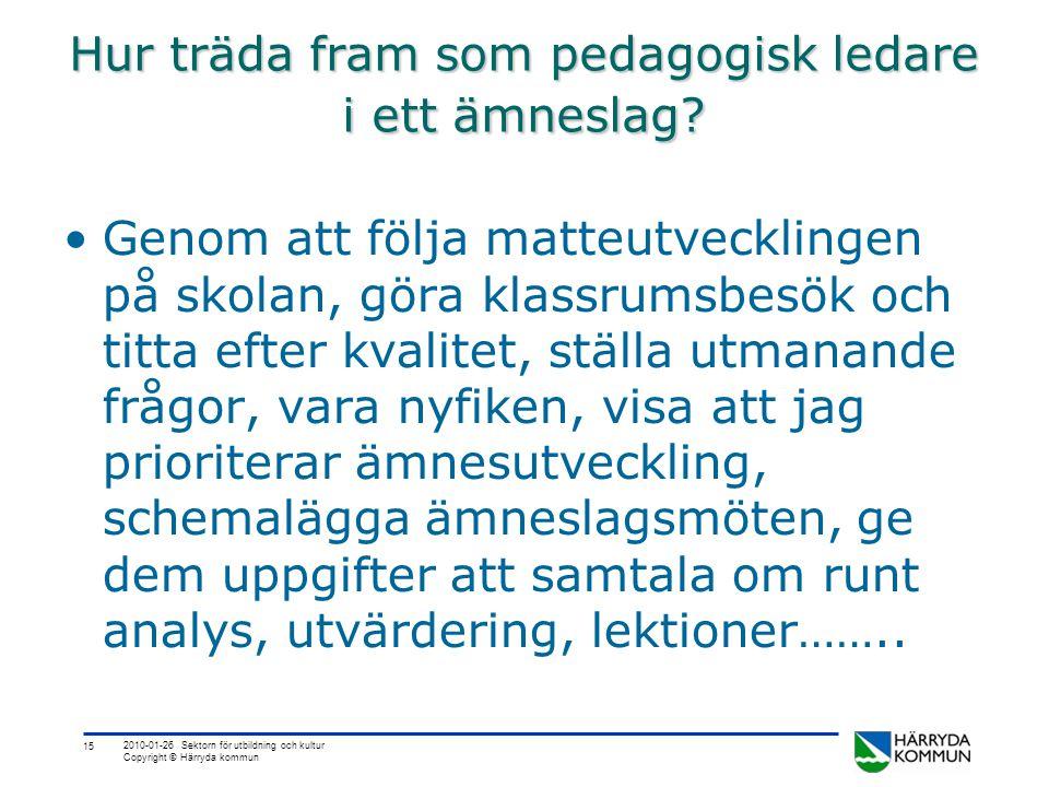 15 2010-01-26 Sektorn för utbildning och kultur Copyright © Härryda kommun Hur träda fram som pedagogisk ledare i ett ämneslag? •Genom att följa matte