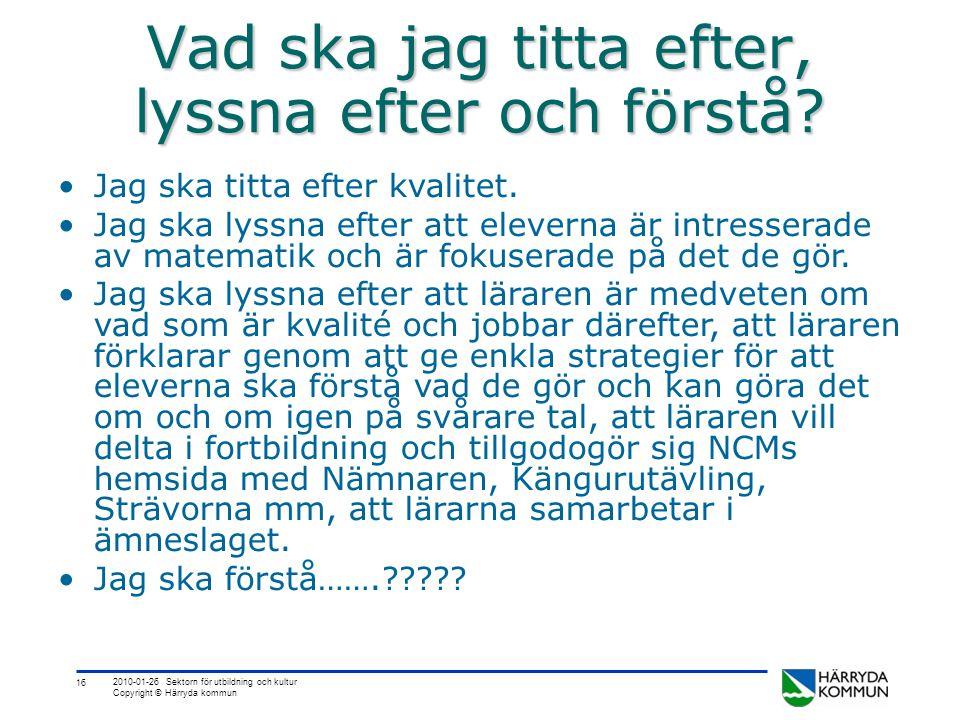 16 2010-01-26 Sektorn för utbildning och kultur Copyright © Härryda kommun Vad ska jag titta efter, lyssna efter och förstå? •Jag ska titta efter kval