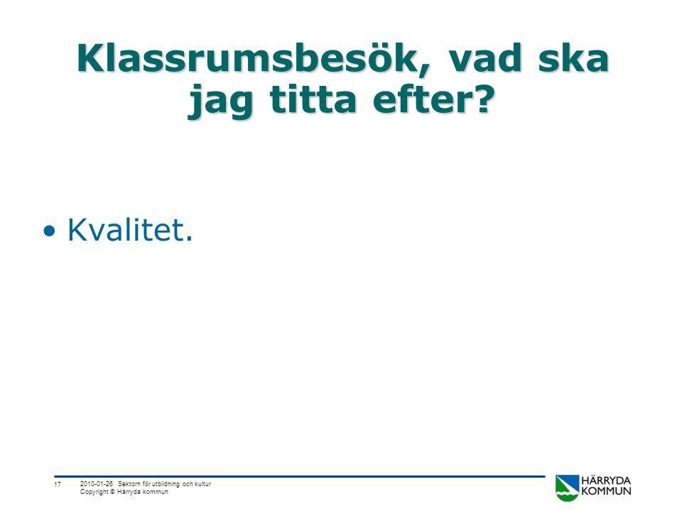 17 2010-01-26 Sektorn för utbildning och kultur Copyright © Härryda kommun Klassrumsbesök, vad ska jag titta efter? •Kvalitet.