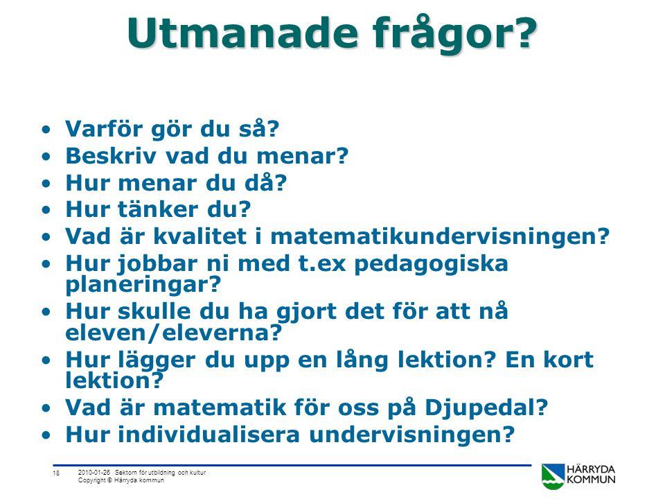 18 2010-01-26 Sektorn för utbildning och kultur Copyright © Härryda kommun Utmanade frågor? •Varför gör du så? •Beskriv vad du menar? •Hur menar du då