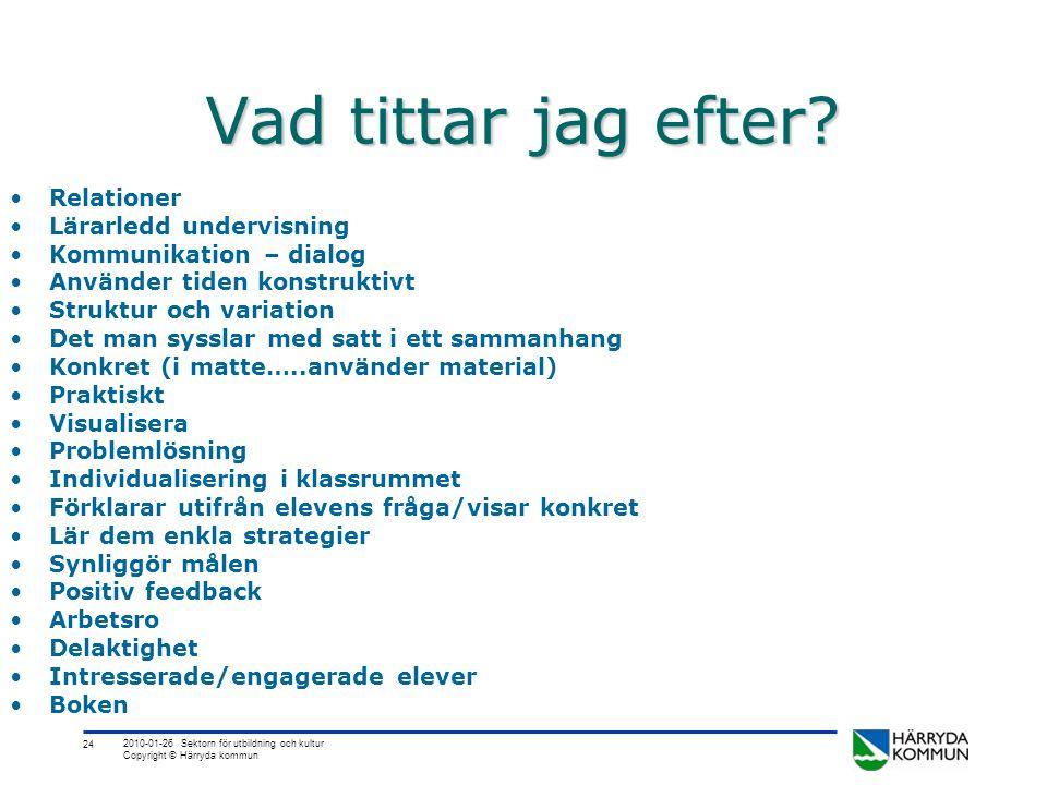 24 2010-01-26 Sektorn för utbildning och kultur Copyright © Härryda kommun Vad tittar jag efter? •Relationer •Lärarledd undervisning •Kommunikation –