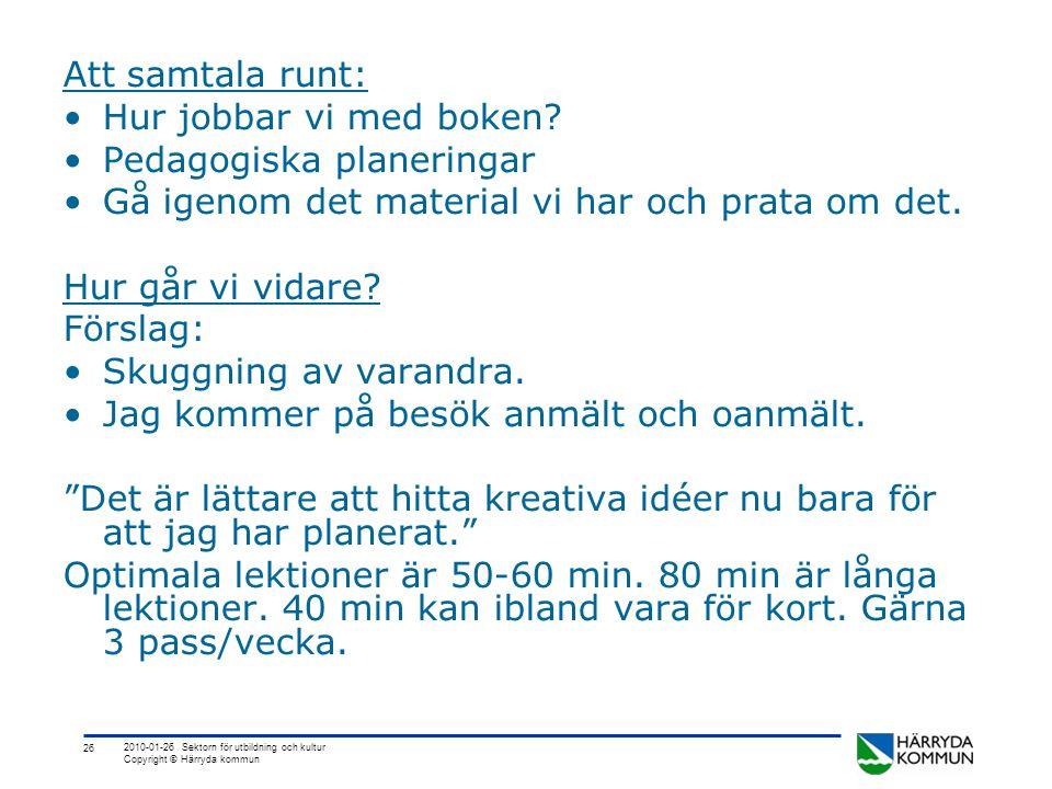 26 2010-01-26 Sektorn för utbildning och kultur Copyright © Härryda kommun Att samtala runt: •Hur jobbar vi med boken? •Pedagogiska planeringar •Gå ig