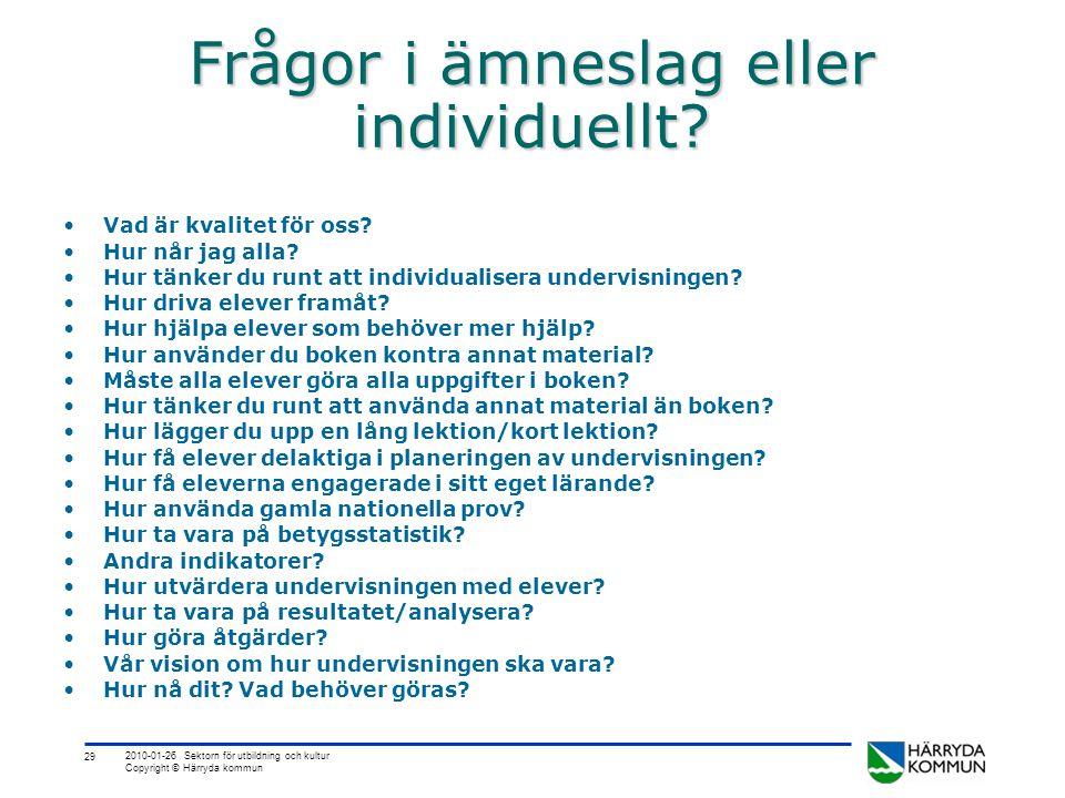 29 2010-01-26 Sektorn för utbildning och kultur Copyright © Härryda kommun Frågor i ämneslag eller individuellt.