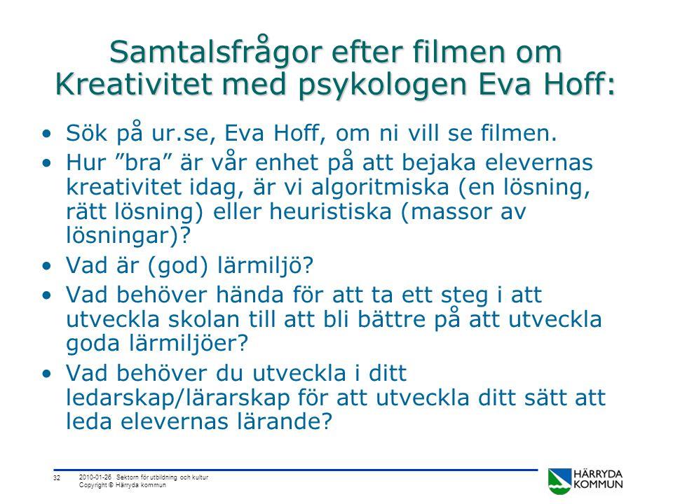 32 2010-01-26 Sektorn för utbildning och kultur Copyright © Härryda kommun Samtalsfrågor efter filmen om Kreativitet med psykologen Eva Hoff: •Sök på ur.se, Eva Hoff, om ni vill se filmen.
