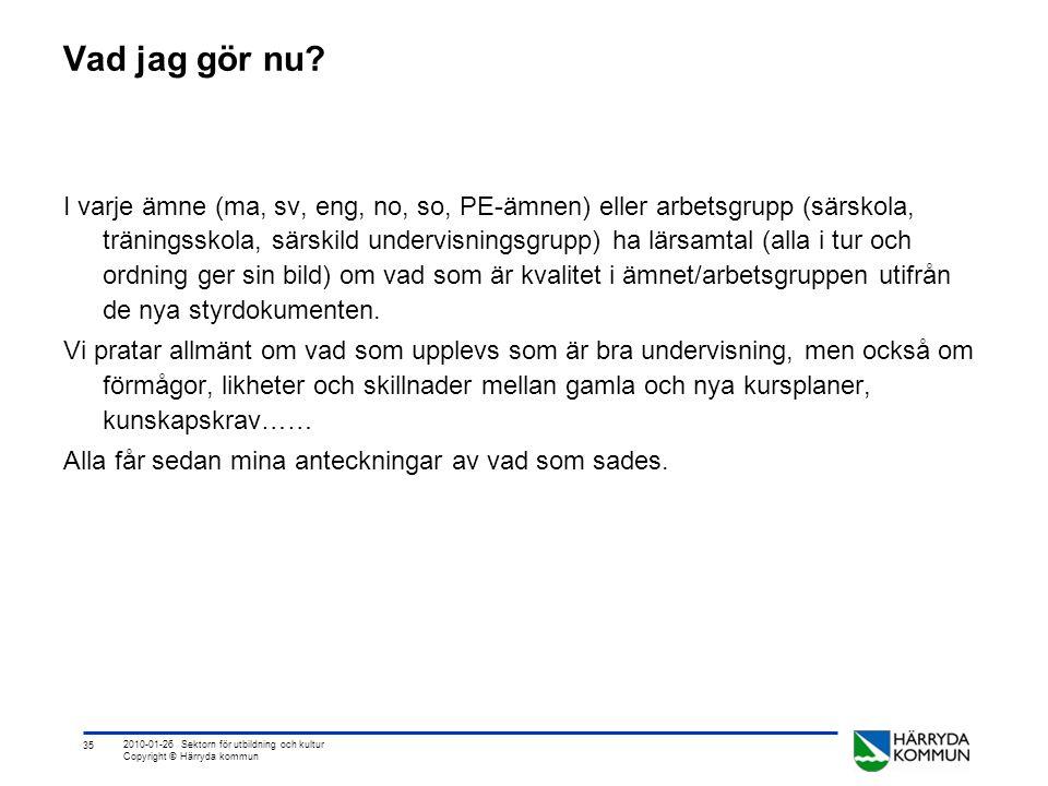 35 2010-01-26 Sektorn för utbildning och kultur Copyright © Härryda kommun Vad jag gör nu? I varje ämne (ma, sv, eng, no, so, PE-ämnen) eller arbetsgr