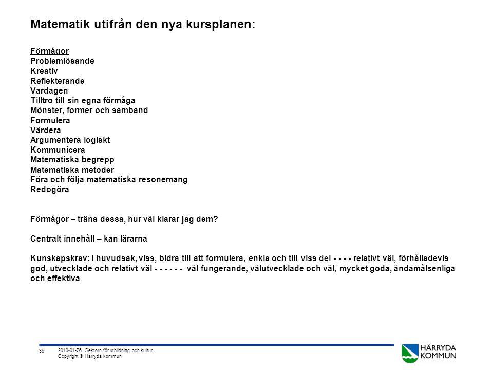 36 2010-01-26 Sektorn för utbildning och kultur Copyright © Härryda kommun Matematik utifrån den nya kursplanen: Förmågor Problemlösande Kreativ Refle