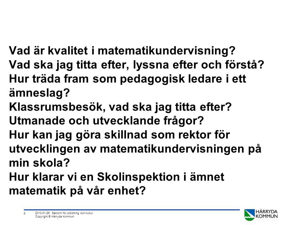 8 2010-01-26 Sektorn för utbildning och kultur Copyright © Härryda kommun Vad är kvalitet i matematikundervisning? Vad ska jag titta efter, lyssna eft