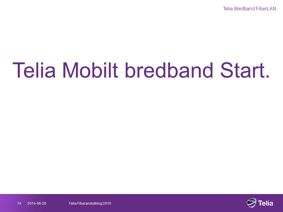 2014-06-2814Telia Fiberanslutning 2010 Telia Mobilt bredband Start. Telia Bredband FiberLAN