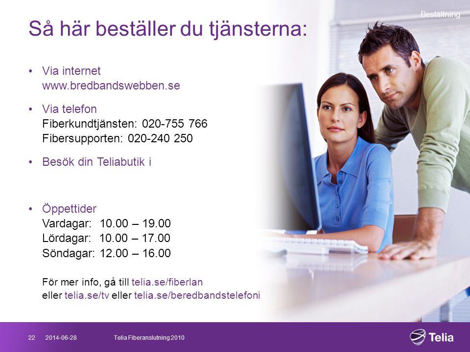 2014-06-2822Telia Fiberanslutning 2010 Så här beställer du tjänsterna: Beställning •Via internet www.bredbandswebben.se •Via telefon Fiberkundtjänsten